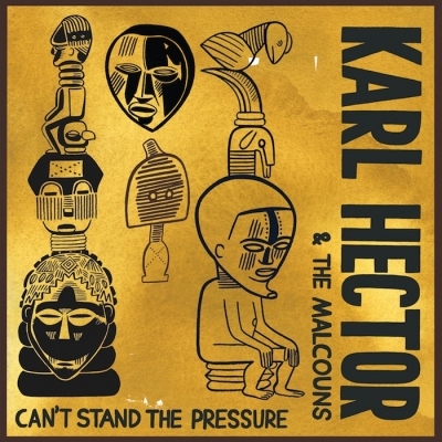 Karl Hector & The Malcouns – Can't Stand The Pressure