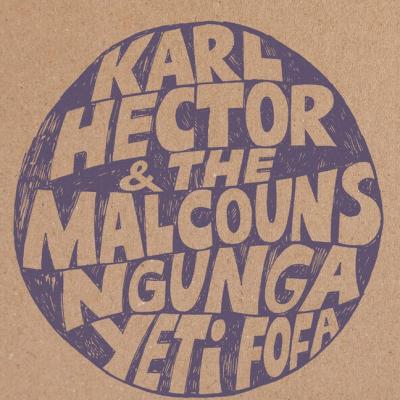 Karl Hector & The Malcouns – Ngunga Yeti Fofa